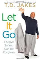 Let It Go: Forgive So You Can Be Forgiven by…