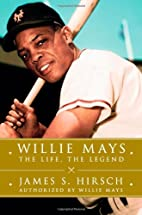 Willie Mays: The Life, The Legend by James…