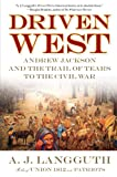 Langguth, A.J.: Driven West: Andrew Jackson and the Trail of Tears to the Civil War