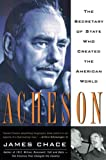 Chace, James: Acheson: The Secretary of State Who Created the American World