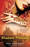 Sundaresan, Indu: Shadow Princess: A Novel