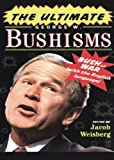 Weisberg, Jacob: The Ultimate George W. Bushisms: Bush at War (With the English Language)