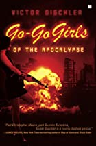 Go-Go Girls of the Apocalypse: A Novel by…
