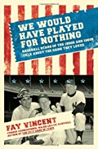 We Would Have Played for Nothing: Baseball…