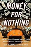 Gillespie, John: Money for Nothing: How CEOs and Boards Enrich Themselves While Bankrupting America