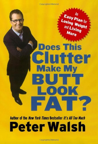 does-this-clutter-make-my-butt-look-fat-an-easy-plan-for-losing-weight-and-living-more