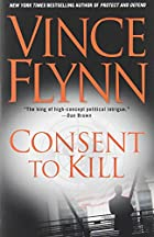 Consent to Kill: A Thriller by Vince Flynn