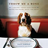 Sampson, Sally: Throw Me a Bone: 50 Healthy, Canine Taste-tested Recipes for Snacks, Meals, and Treats
