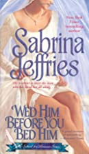 Wed Him Before You Bed Him by Sabrina…