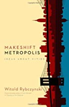 Makeshift Metropolis: Ideas About Cities by…