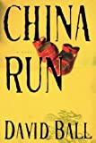 Ball, David: China Run: A Novel