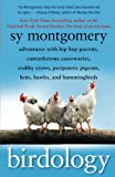 Montgomery, Sy: Birdology: Adventures with Hip Hop Parrots, Cantankerous Cassowaries, Crabby Crows, Peripatetic Pigeons, Hens, Hawks, and Hummingbirds