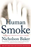 Baker, Nicholson: Human Smoke: The Beginnings of World War II, the End of Civilization