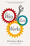 Baker, Nicholson: The Way the World Works: Essays