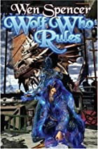 Wolf Who Rules by Wen Spencer