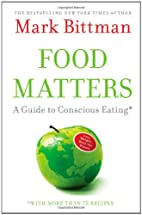 Food Matters: A Guide to Conscious Eating…