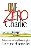 Gonzales, Laurence: One Zero Charlie: Adventures in Grass Roots Aviation