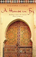 A House in Fez: Building a Life in the…