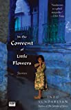 Sundaresan, Indu: In the Convent of Little Flowers: Stories
