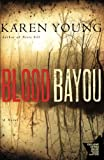 Young, Karen: Blood Bayou: A Novel