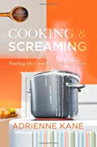 Cooking and Screaming: Finding My Own Recipe…