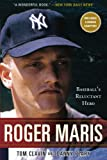 Clavin, Tom: Roger Maris: Baseball's Reluctant Hero