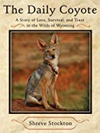 The Daily Coyote: A Story of Love, Survival,…