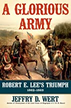 A Glorious Army: Robert E. Lee's Triumph,…