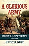 Wert, Jeffry D.: A Glorious Army: Robert E. Lee's Triumph, 1862-1863