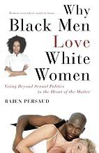 Why Black Men Love White Women: Going Beyond…