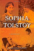 Sophia Tolstoy: A Biography by Alexandra…