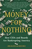 Gillespie, John: Money for Nothing: How CEOs and Boards Are Bankrupting America