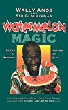 Amos, Wally: Watermelon Magic: Seeds Of Wisdom, Slices Of Life