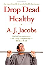 Drop Dead Healthy: One Man's Humble Quest…