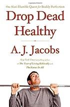 Drop Dead Healthy: One Man's Humble Quest…