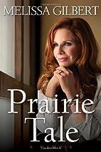 Prairie Tale: A Memoir by Melissa Gilbert