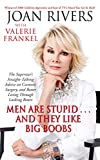 Rivers, Joan: Men Are Stupid . . . And They Like Big Boobs: A Woman's Guide to Beauty Through Plastic Surgery