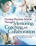 Carr, Judy F.: Creating Dynamic Schools Through Mentoring, Coaching, And Collaboration