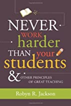 Never Work Harder Than Your Students and…