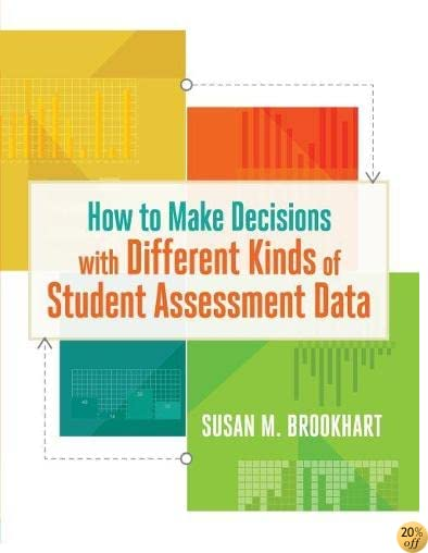 THow to Make Decisions with Different Kinds of Student Assessment Data