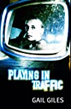 Giles, Gail: Playing in Traffic