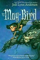 May Bird Among the Stars by Jodi Lynn…