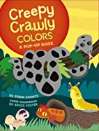 Creepy Crawly Colors: A Pop-up Book by Robin…