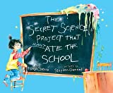 Sierra, Judy: The Secret Science Project That Almost Ate the School