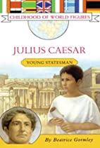 Julius Caeser: Young Statesman by Beatrice…