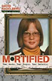Nadelberg, David: Mortified: Real Words. Real People. Real Pathetic.