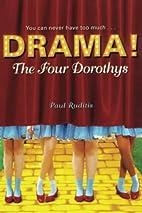 The Four Dorothys (Drama!) by Paul Ruditis