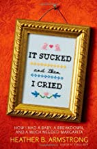 It Sucked and Then I Cried: How I Had a…