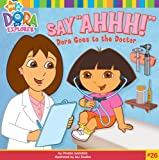 """Beinstein, Phoebe: Say """"Ahhh!"""": Dora Goes to the Doctor (Dora the Explorer 8x8 (Quality))"""