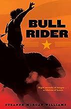 Bull Rider by Suzanne Morgan Williams